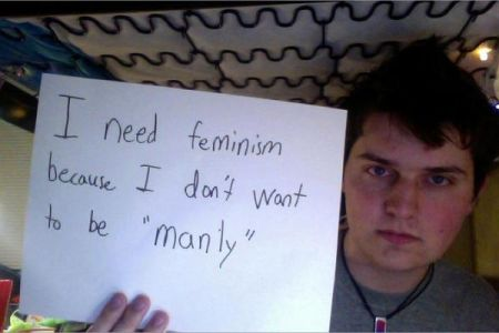 """I need feminism because I don't want to be 'manly.'"""